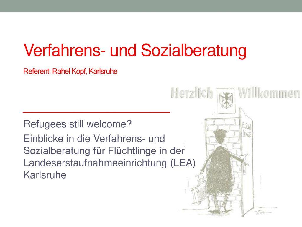 Verfahrens- und Sozialberatung Referent: Rahel Köpf, Karlsruhe