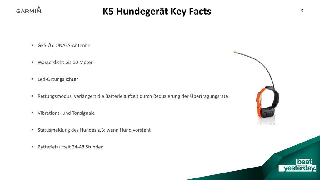 K5 Hundegerät Key Facts GPS-/GLONASS-Antenne Wasserdicht bis 10 Meter