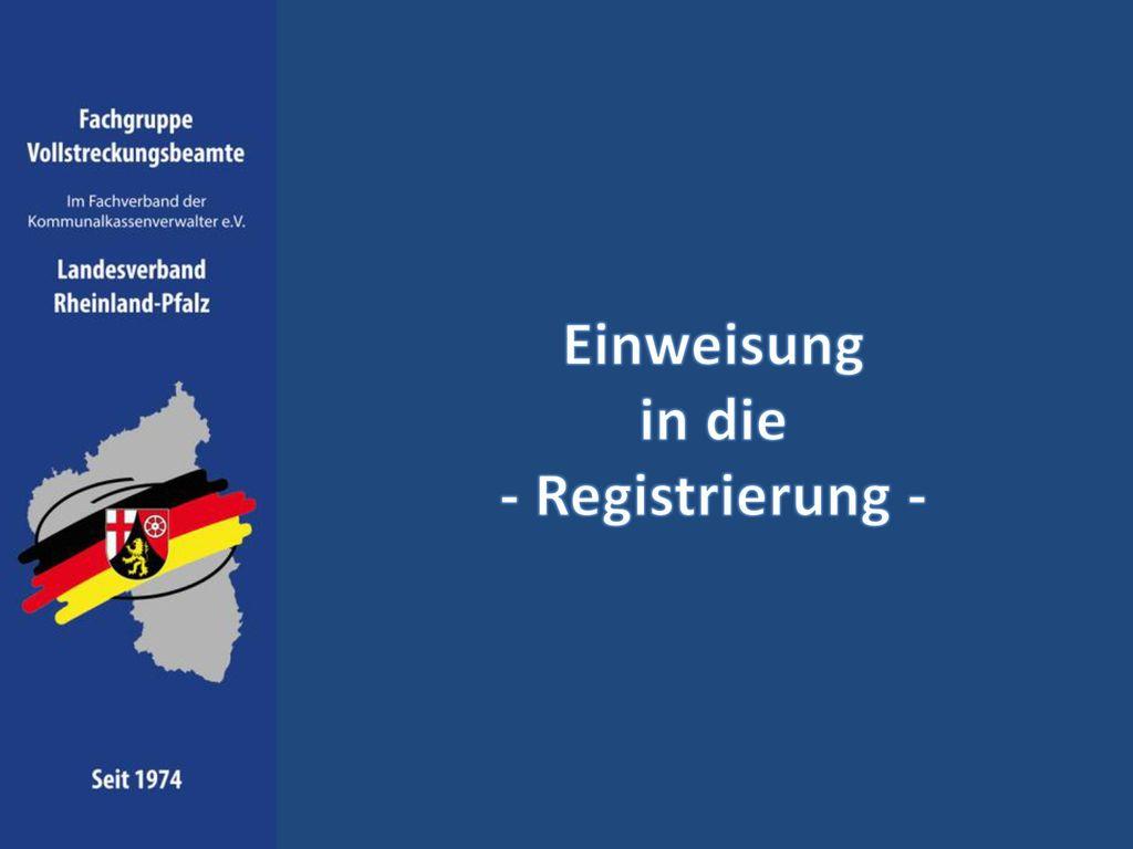 Einweisung in die - Registrierung -