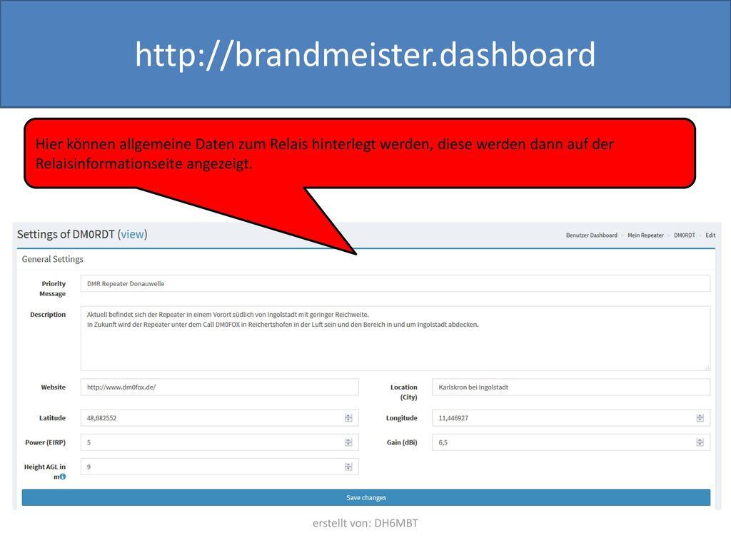 http://brandmeister.dashboard Hier können allgemeine Daten zum Relais hinterlegt werden, diese werden dann auf der Relaisinformationseite angezeigt.