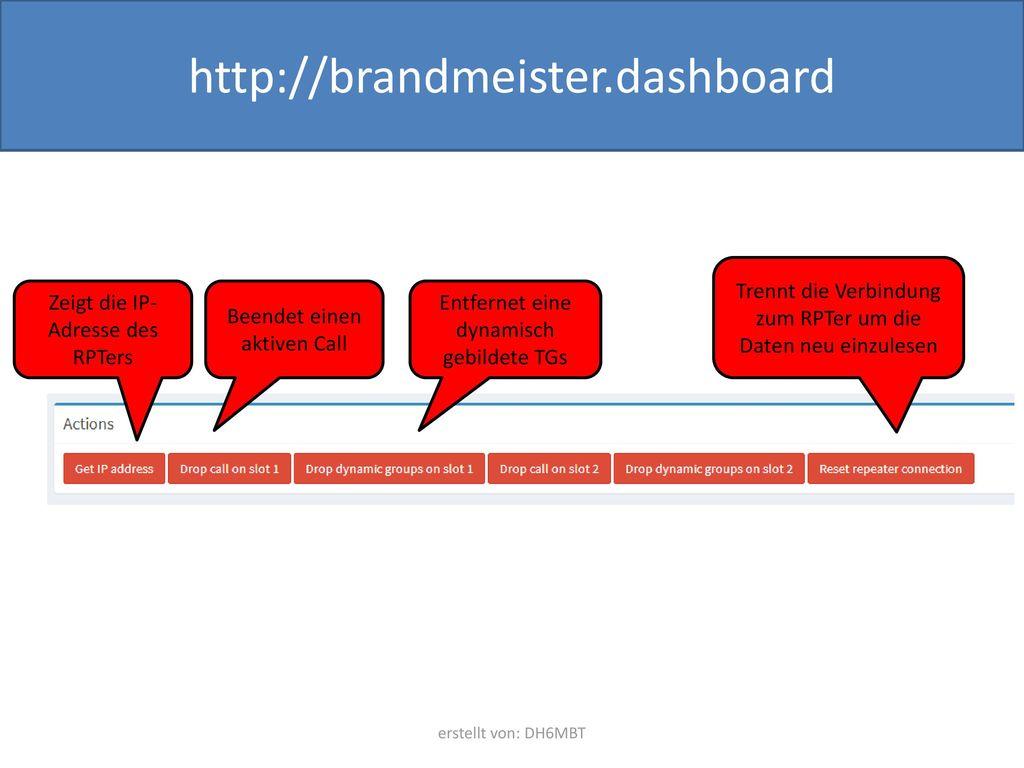 http://brandmeister.dashboard Trennt die Verbindung zum RPTer um die Daten neu einzulesen. Zeigt die IP-Adresse des RPTers.