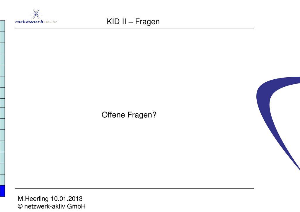 KID II – Fragen Offene Fragen M.Heerling 10.01.2013
