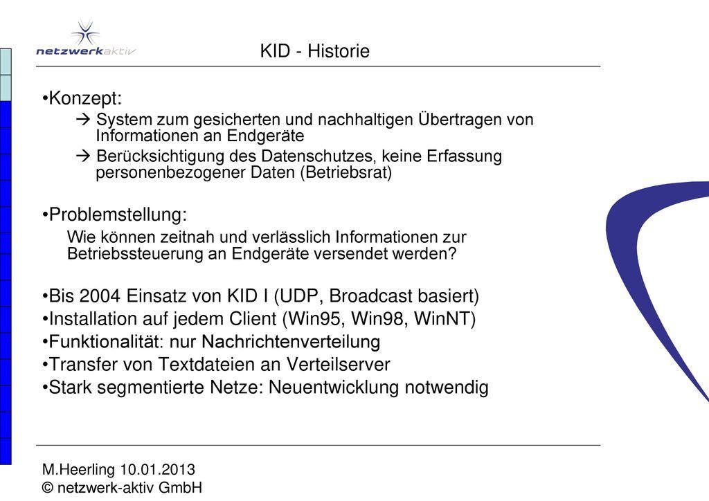 Bis 2004 Einsatz von KID I (UDP, Broadcast basiert)