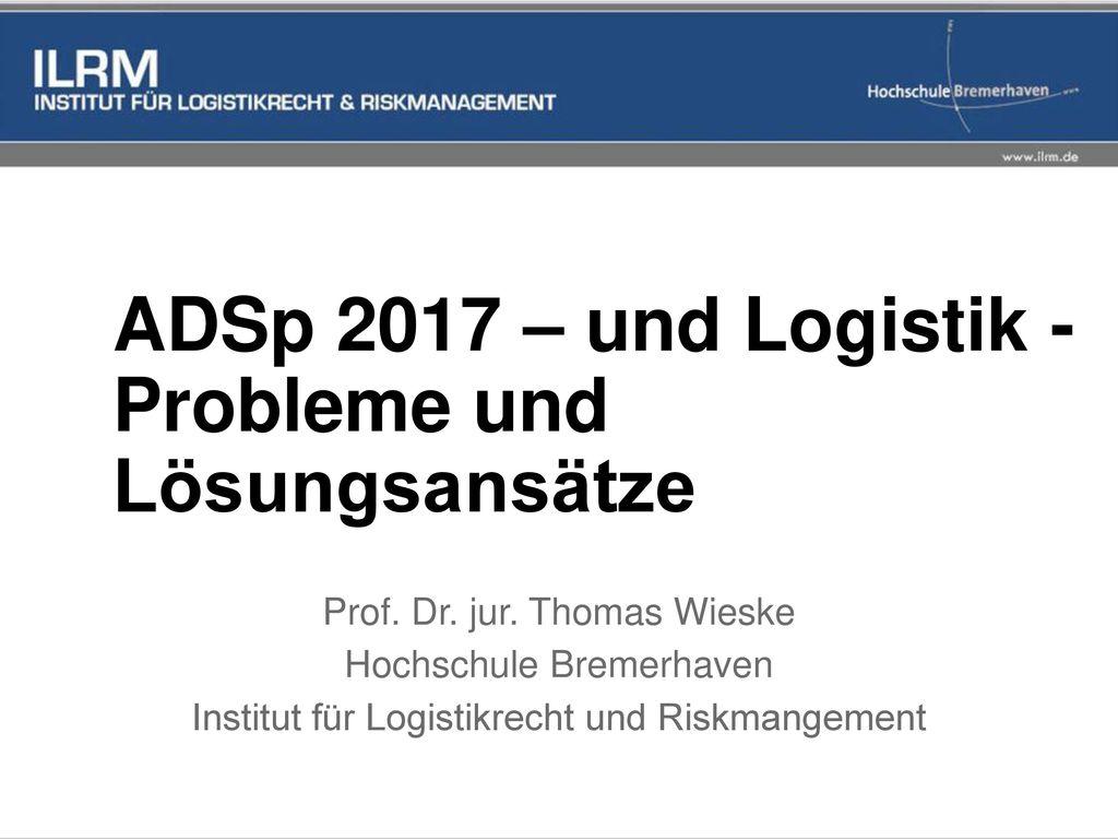 ADSp 2017 – und Logistik - Probleme und Lösungsansätze