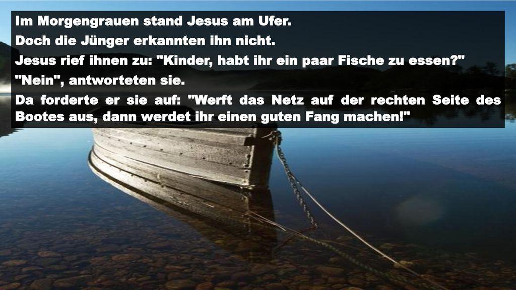 Im Morgengrauen stand Jesus am Ufer.