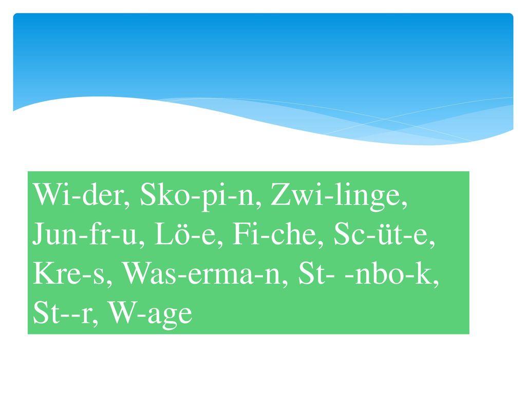 Wi-der, Sko-pi-n, Zwi-linge, Jun-fr-u, Lö-e, Fi-che, Sc-üt-e, Kre-s, Was-erma-n, St- -nbo-k, St--r, W-age