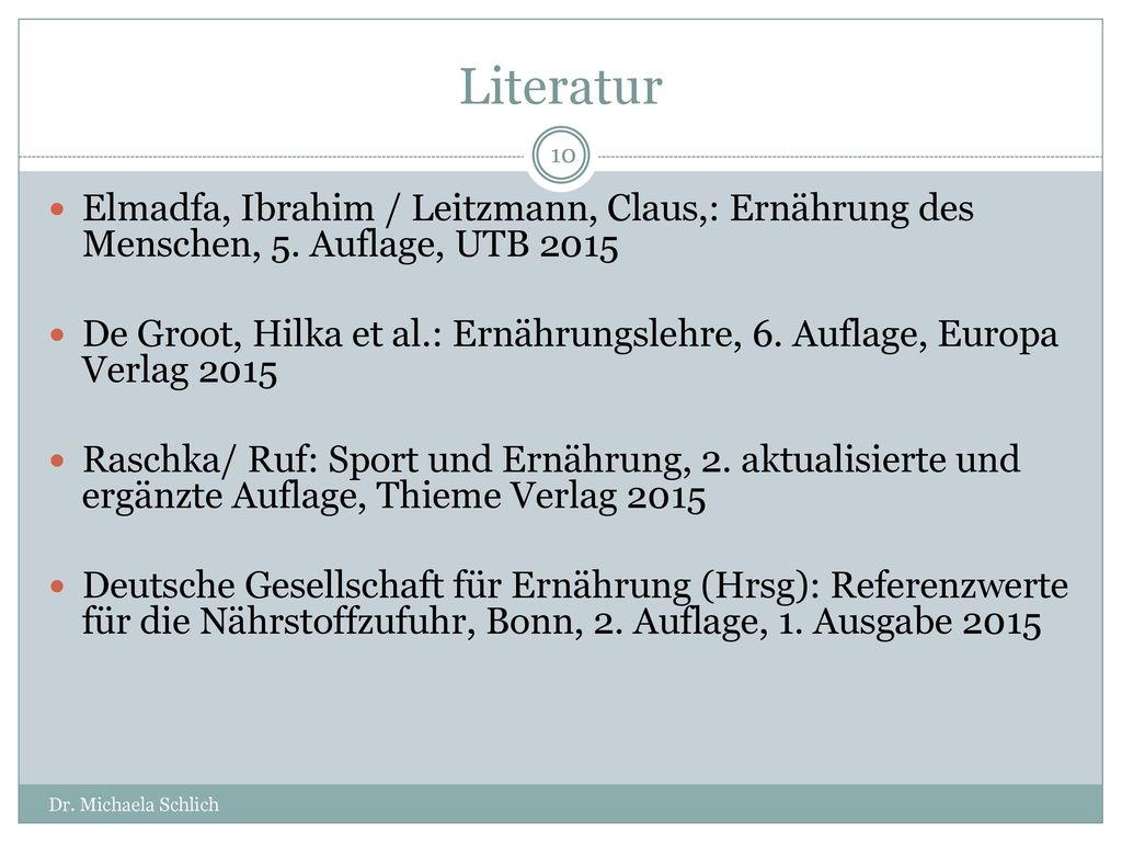 Literatur Elmadfa, Ibrahim / Leitzmann, Claus,: Ernährung des Menschen, 5. Auflage, UTB 2015.