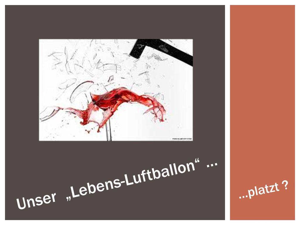 """Unser """"Lebens-Luftballon …"""