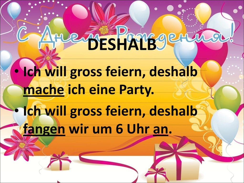 DESHALB Ich will gross feiern, deshalb mache ich eine Party.