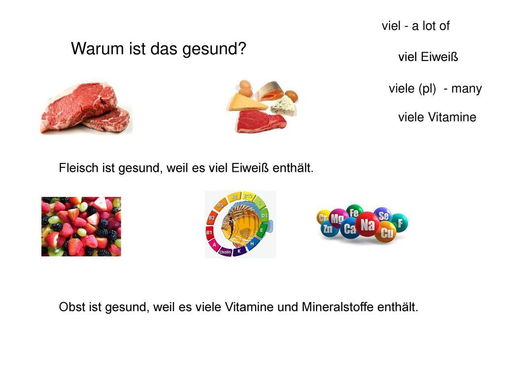 Warum ist das gesund viel - a lot of viel Eiweiß viele (pl) - many