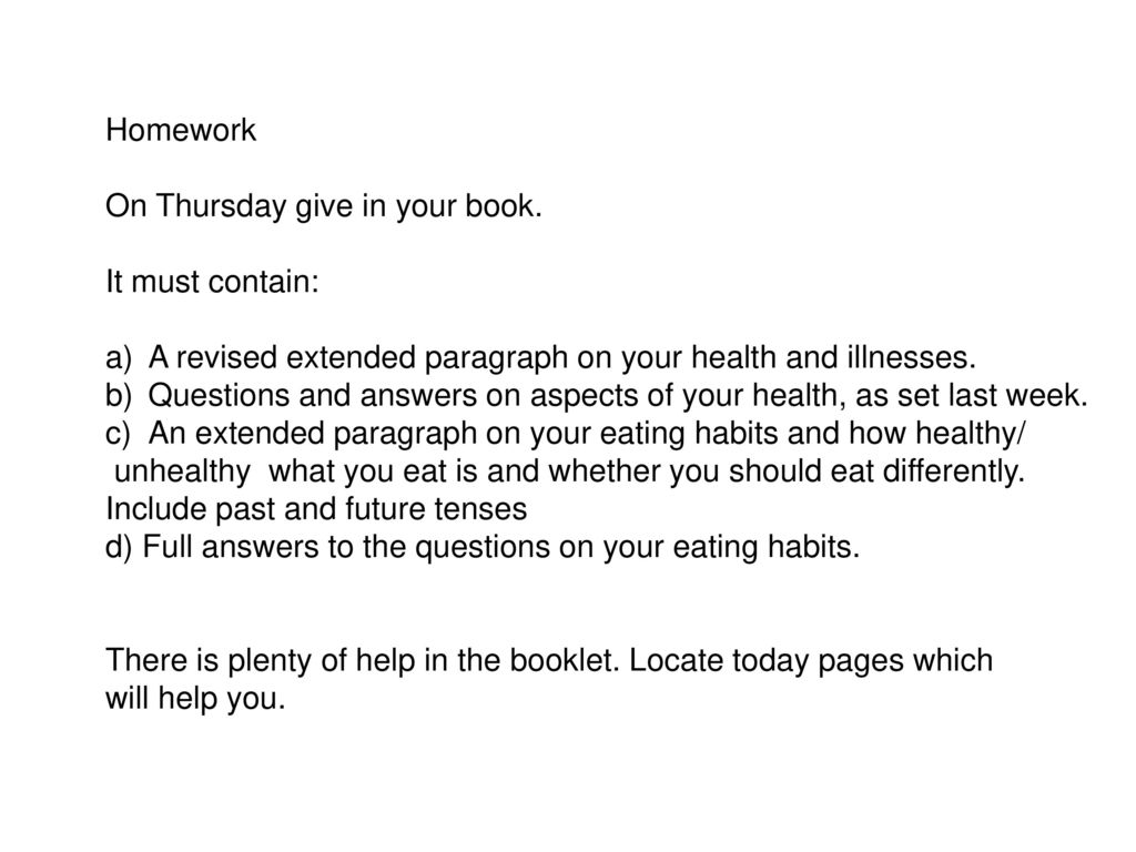 Homework On Thursday give in your book. It must contain: A revised extended paragraph on your health and illnesses.