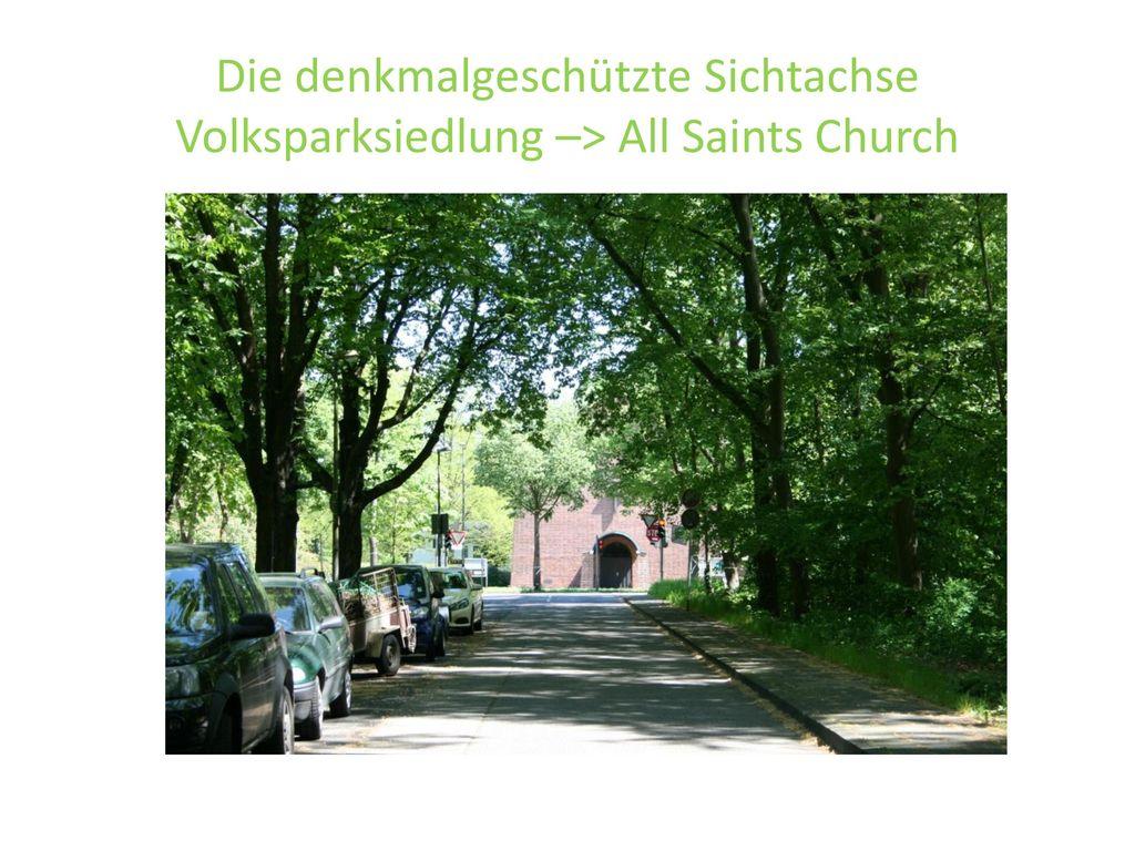 <header> <date/time> Die denkmalgeschützte Sichtachse Volksparksiedlung –> All Saints Church.