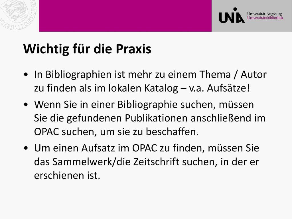 Wichtig für die Praxis In Bibliographien ist mehr zu einem Thema / Autor zu finden als im lokalen Katalog – v.a. Aufsätze!