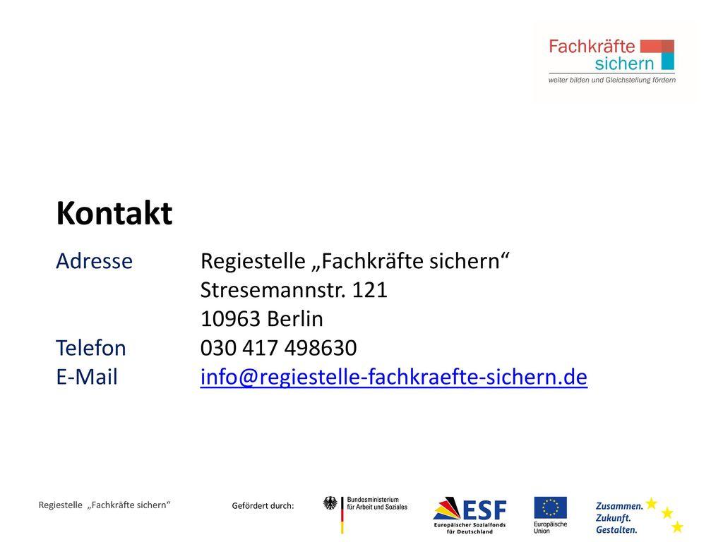 """Kontakt Adresse Regiestelle """"Fachkräfte sichern Stresemannstr. 121 10963 Berlin. Telefon 030 417 498630."""