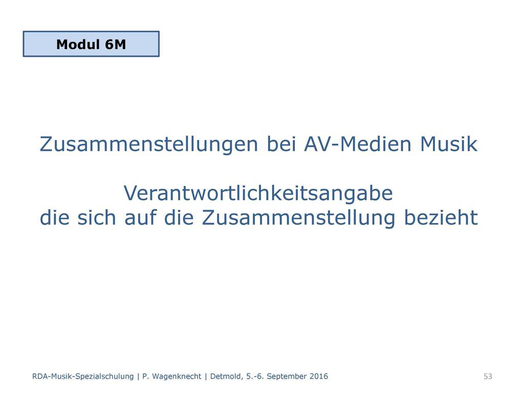 Modul 6M Zusammenstellungen bei AV-Medien Musik Verantwortlichkeitsangabe die sich auf die Zusammenstellung bezieht.