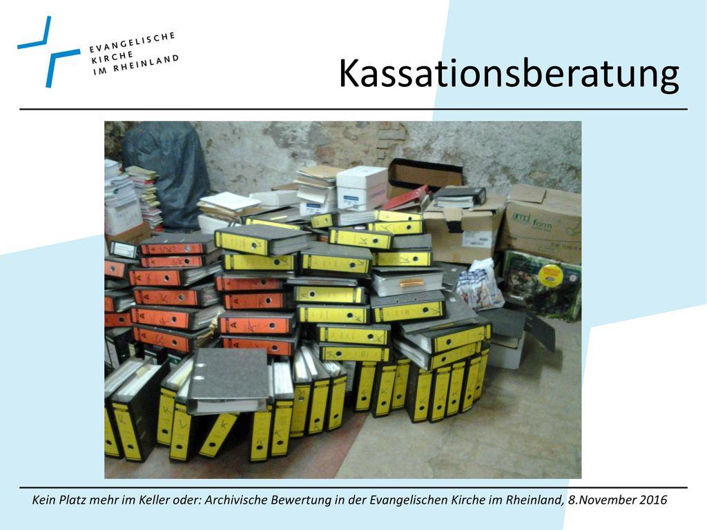 Kassationsberatung Kein Platz mehr im Keller oder: Archivische Bewertung in der Evangelischen Kirche im Rheinland, 8.November 2016.
