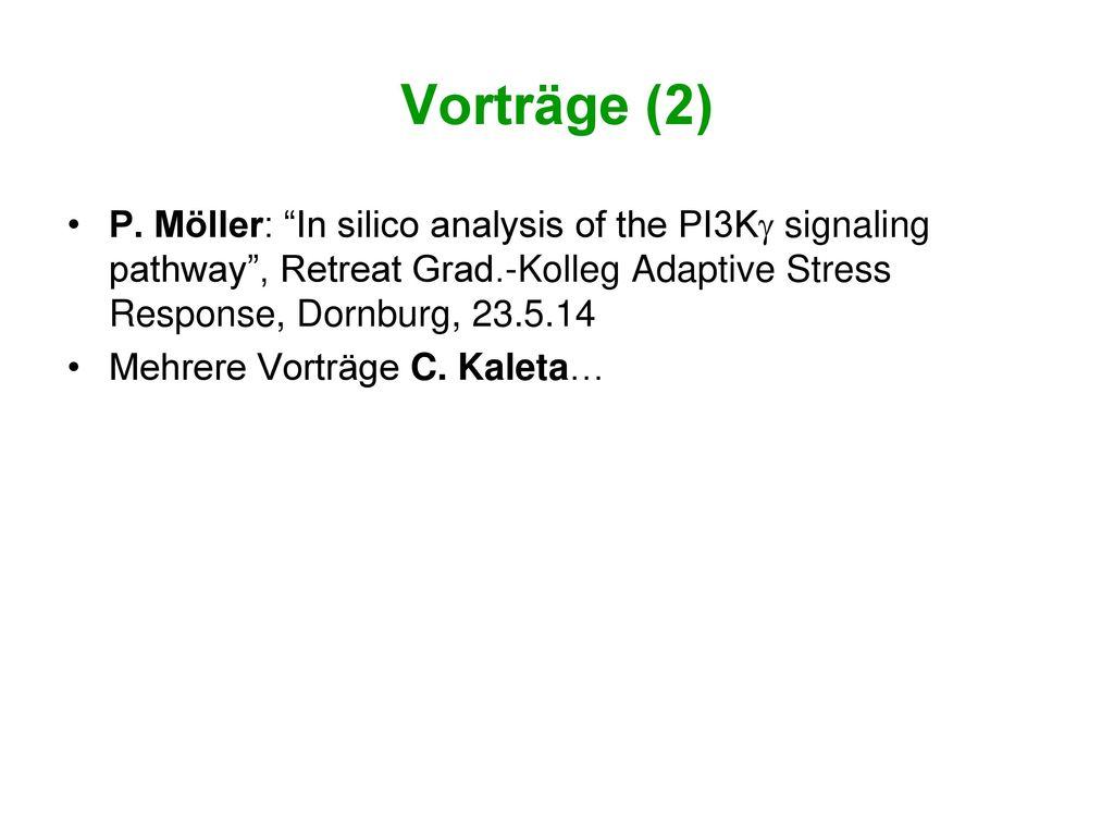 Vorträge (2) P. Möller: In silico analysis of the PI3Kg signaling pathway , Retreat Grad.-Kolleg Adaptive Stress Response, Dornburg, 23.5.14.