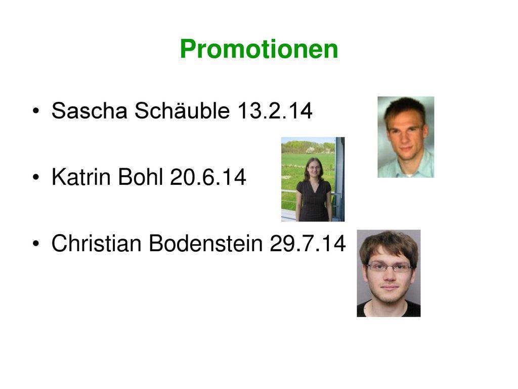Promotionen Sascha Schäuble 13.2.14 Katrin Bohl 20.6.14