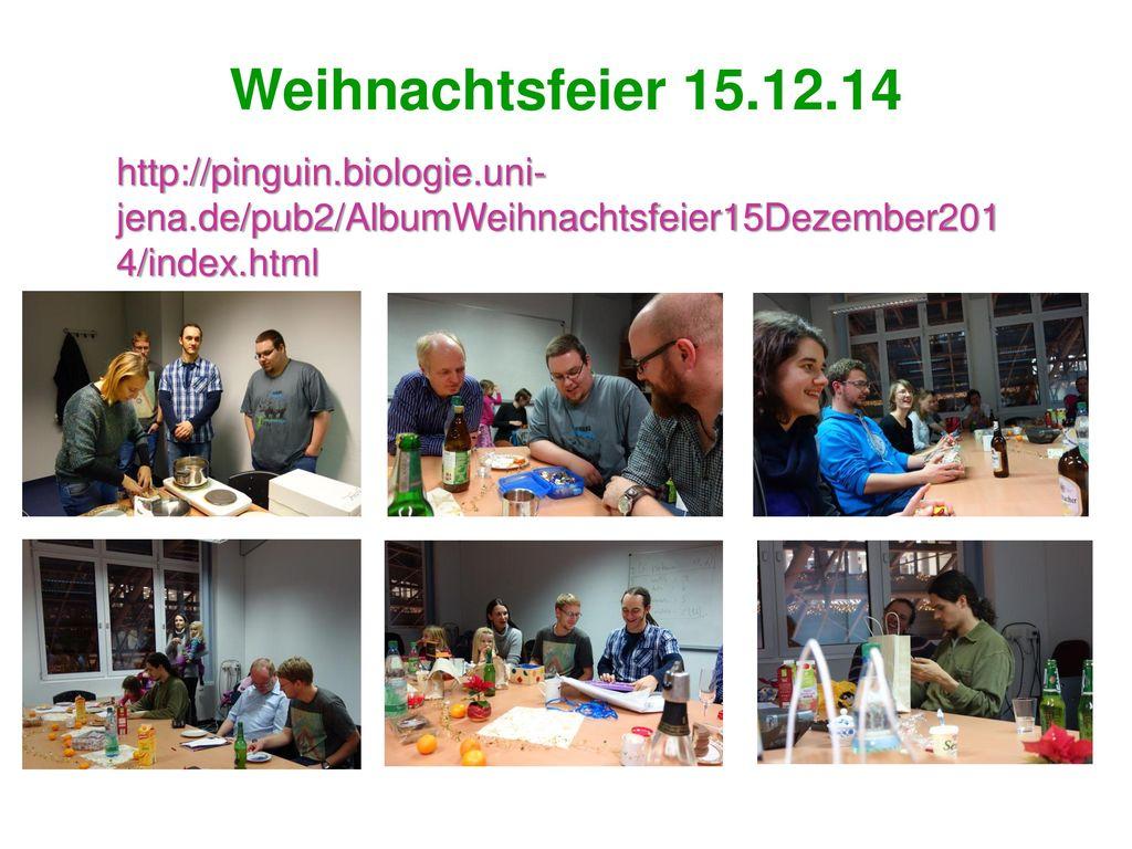 Weihnachtsfeier 15.12.14 http://pinguin.biologie.uni-jena.de/pub2/AlbumWeihnachtsfeier15Dezember2014/index.html.