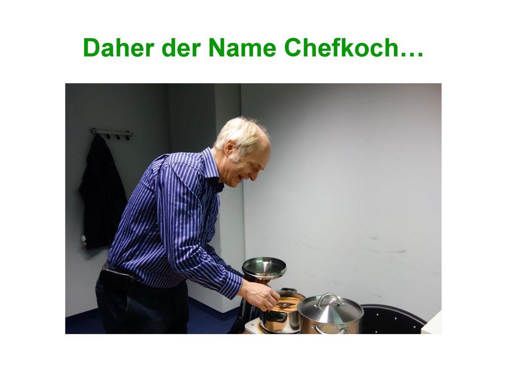 Daher der Name Chefkoch…