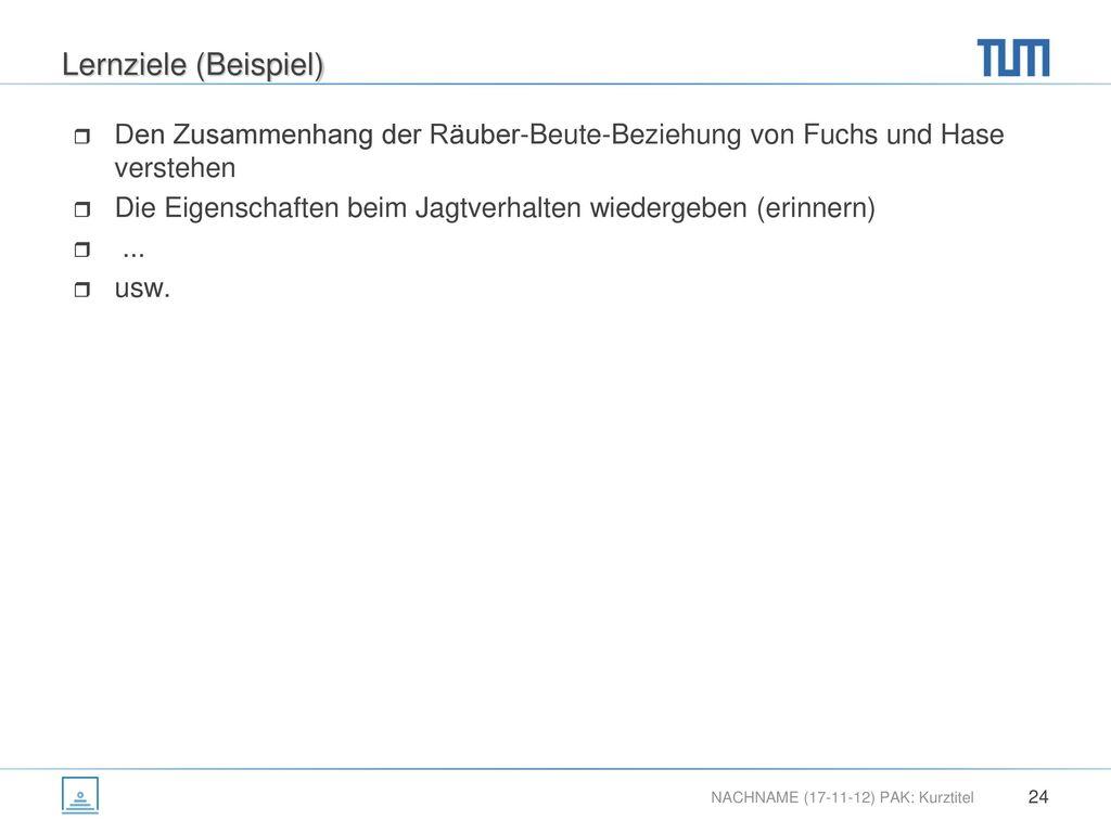 Lernziele (Beispiel) Den Zusammenhang der Räuber-Beute-Beziehung von Fuchs und Hase verstehen.