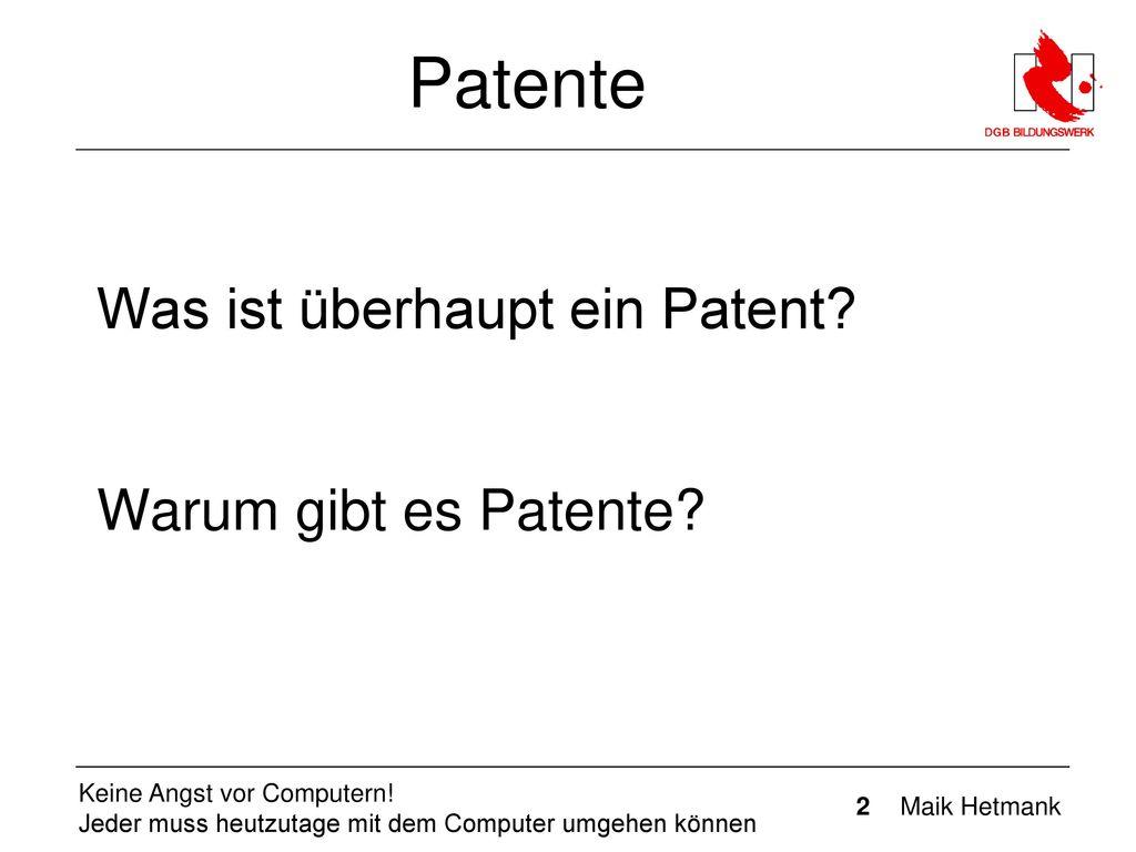 Patente Was ist überhaupt ein Patent Warum gibt es Patente