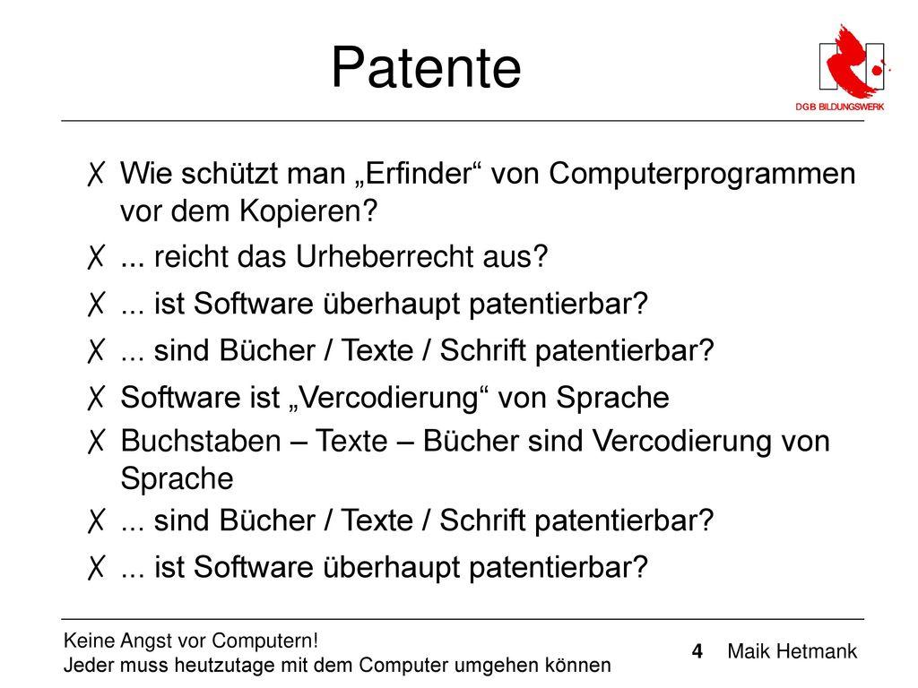 """Patente Wie schützt man """"Erfinder von Computerprogrammen vor dem Kopieren ... reicht das Urheberrecht aus"""
