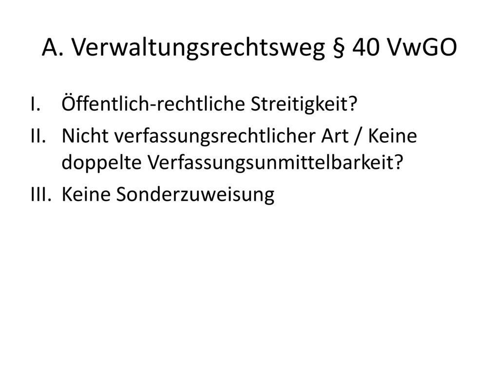 A. Verwaltungsrechtsweg § 40 VwGO