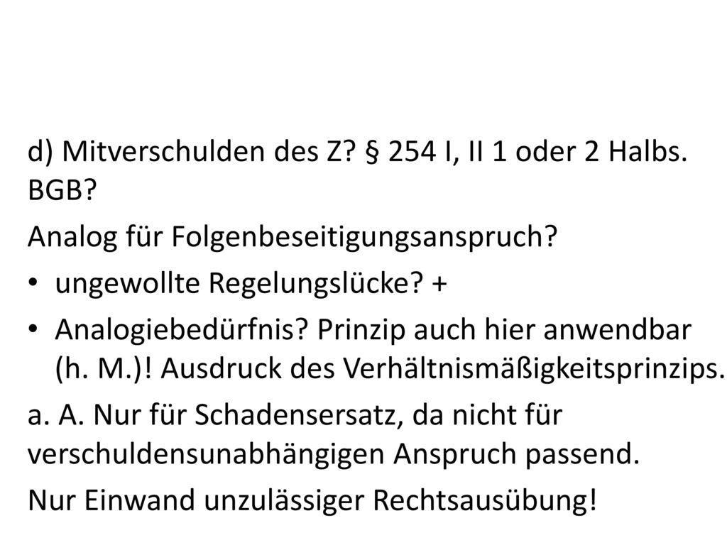 d) Mitverschulden des Z § 254 I, II 1 oder 2 Halbs. BGB