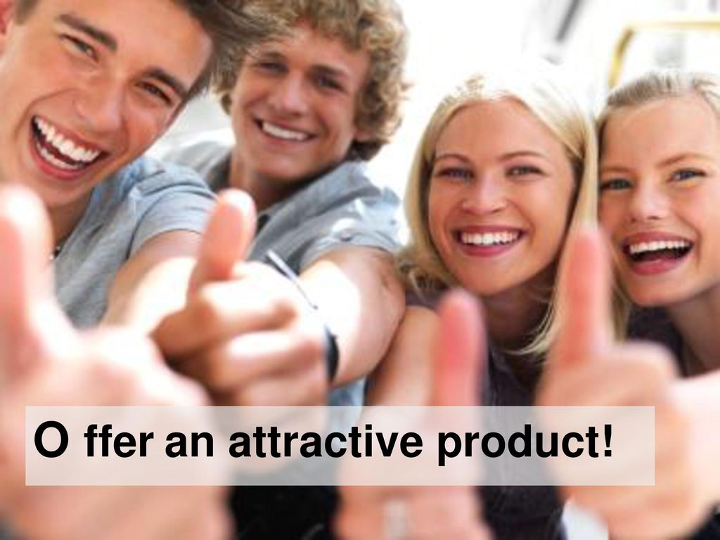 O ffer an attractive product!