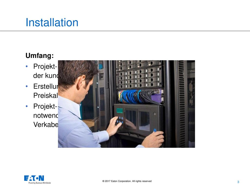 Installation Umfang: Projekt- Engineering unter Berücksichtigung der kundenspezifischen Anforderungen.