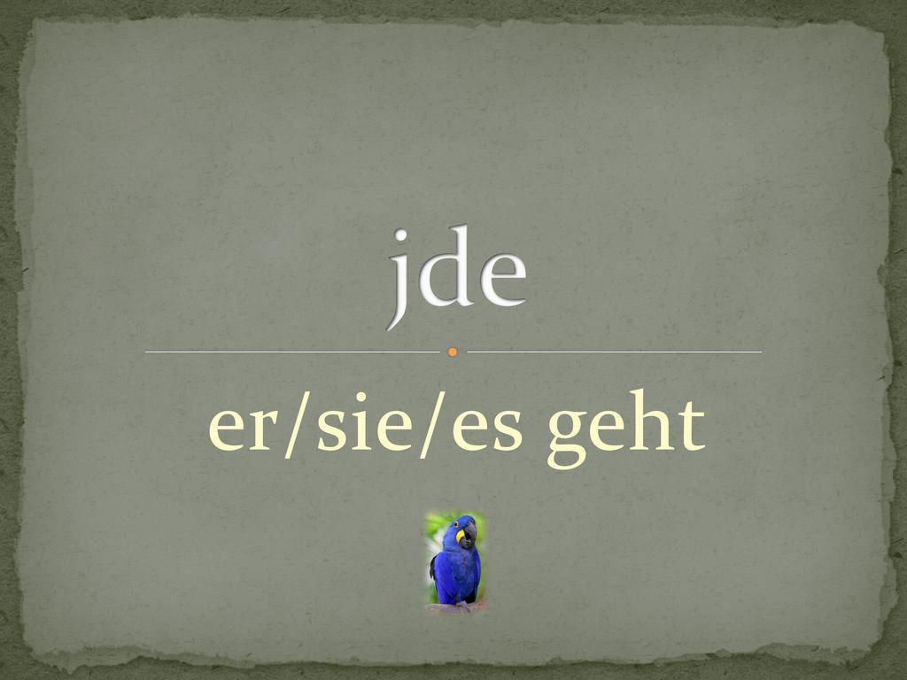 jde er/sie/es geht