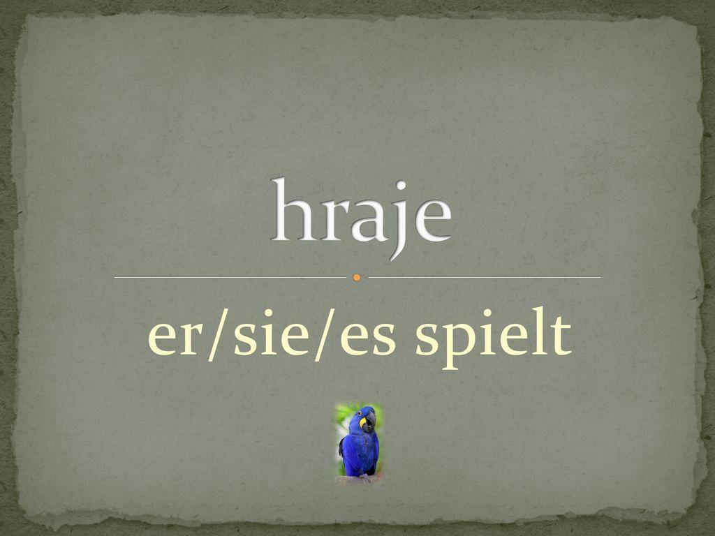 hraje er/sie/es spielt