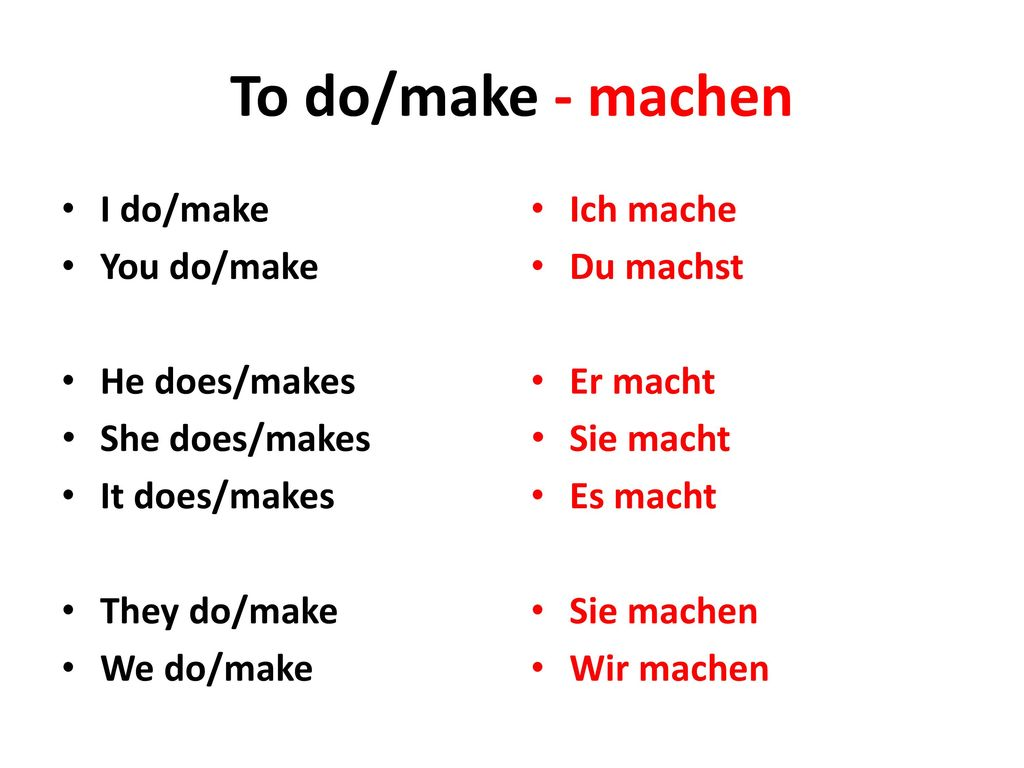 To do/make - machen I do/make You do/make He does/makes She does/makes