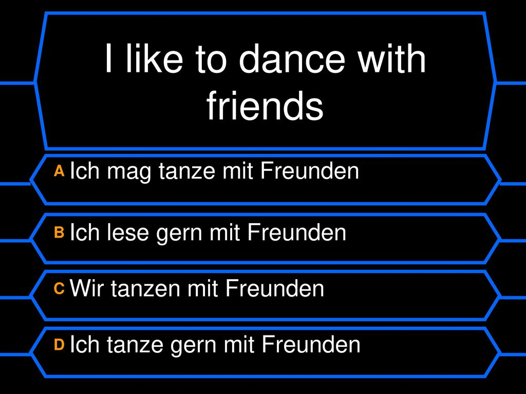 I like to dance with friends