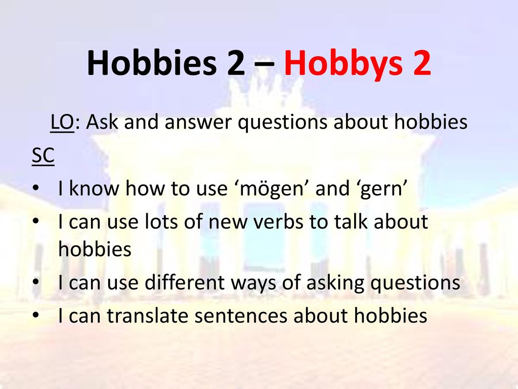 LO: Ask and answer questions about hobbies