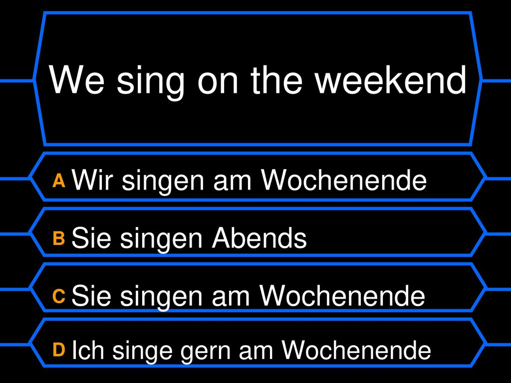 We sing on the weekend A Wir singen am Wochenende B Sie singen Abends
