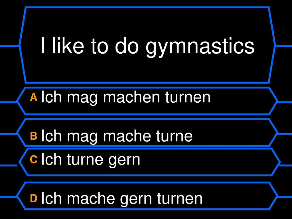 I like to do gymnastics A Ich mag machen turnen B Ich mag mache turne