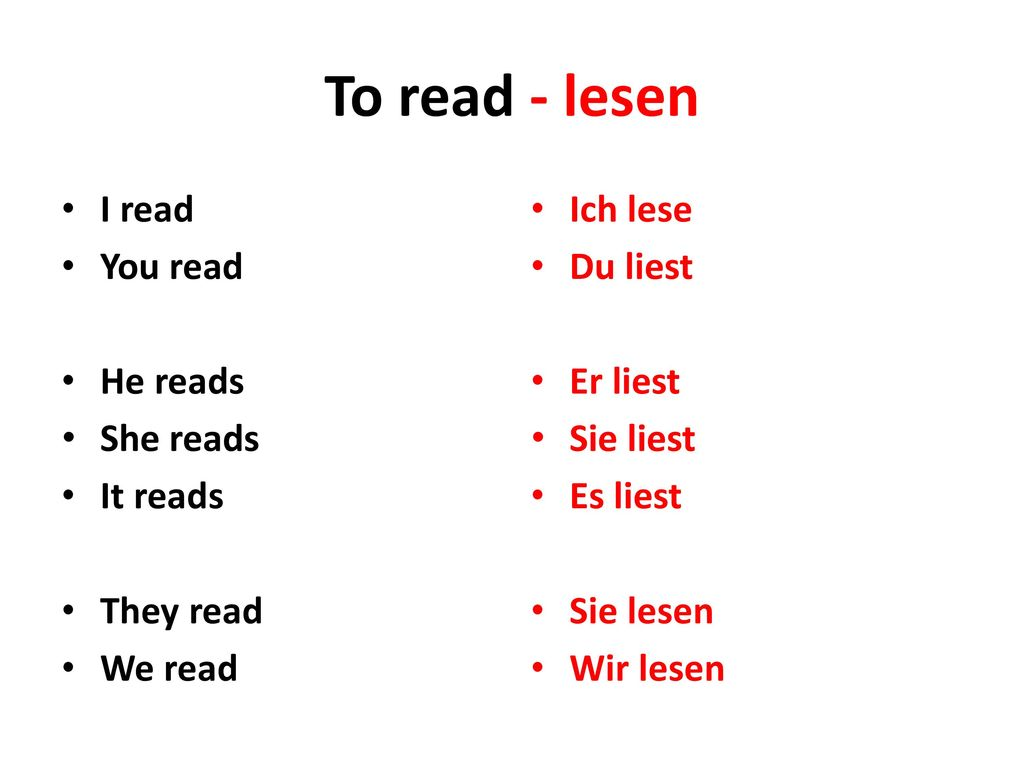 To read - lesen I read You read He reads She reads It reads They read