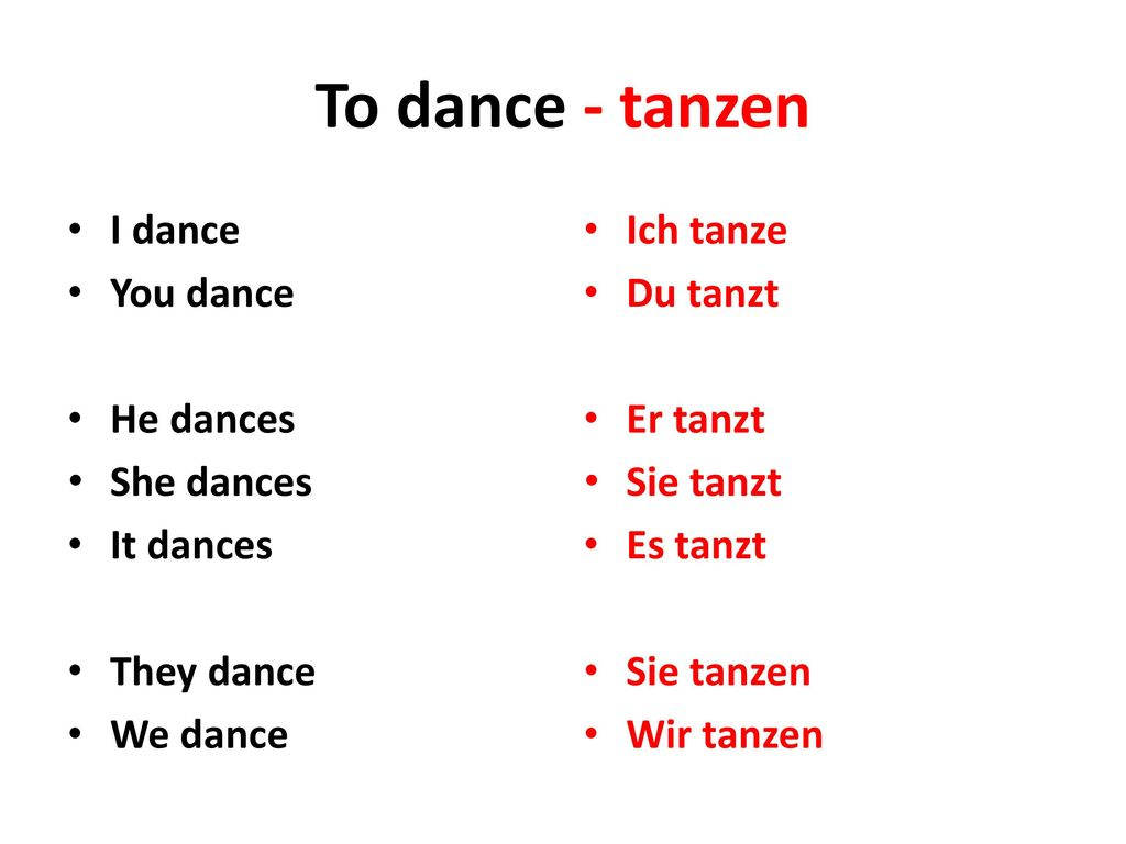 To dance - tanzen I dance You dance He dances She dances It dances