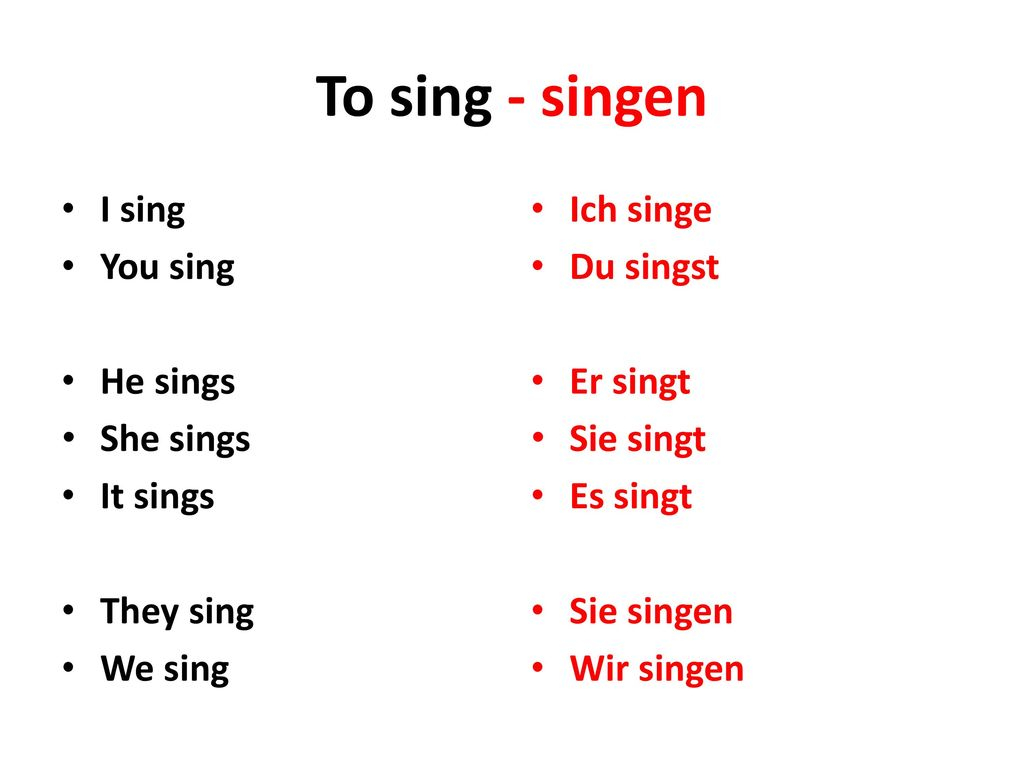To sing - singen I sing You sing He sings She sings It sings They sing