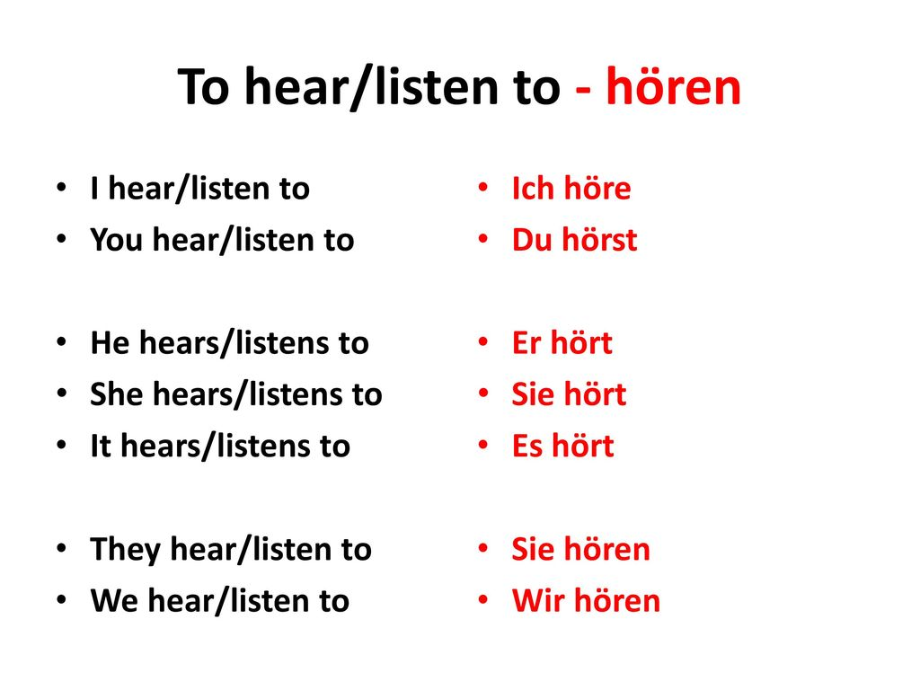 To hear/listen to - hören