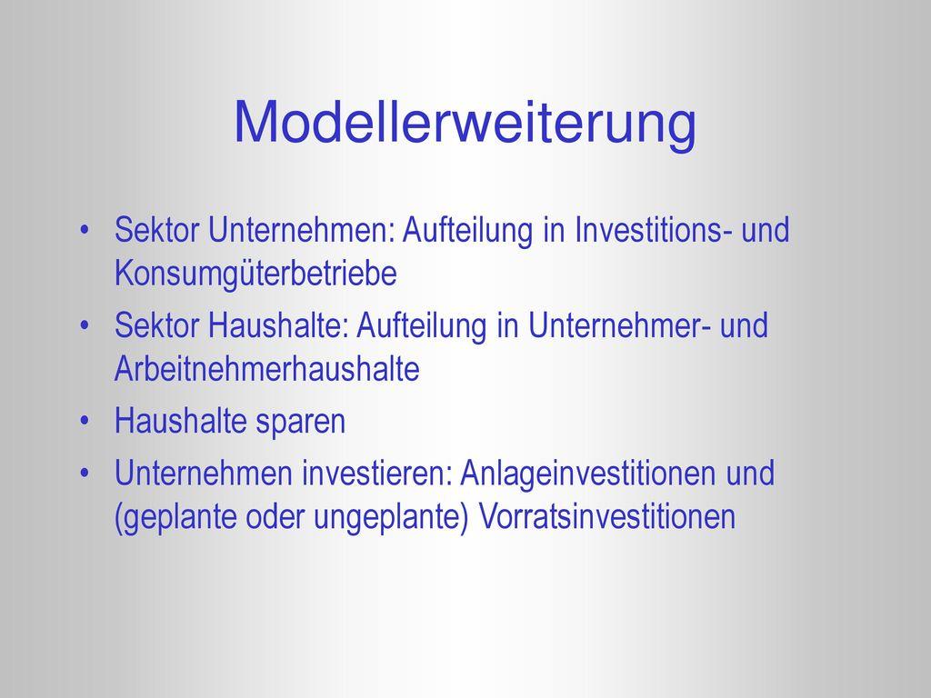 Modellerweiterung Sektor Unternehmen: Aufteilung in Investitions- und Konsumgüterbetriebe.