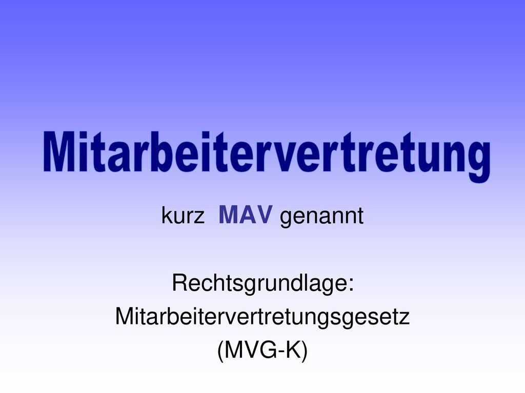 kurz MAV genannt Rechtsgrundlage: Mitarbeitervertretungsgesetz (MVG-K)