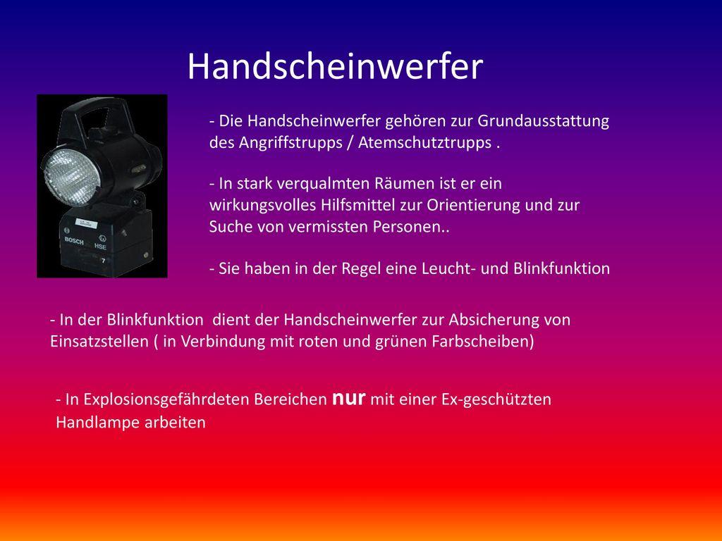 Handscheinwerfer - Die Handscheinwerfer gehören zur Grundausstattung des Angriffstrupps / Atemschutztrupps .