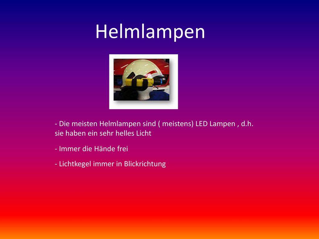 Helmlampen - Die meisten Helmlampen sind ( meistens) LED Lampen , d.h. sie haben ein sehr helles Licht.