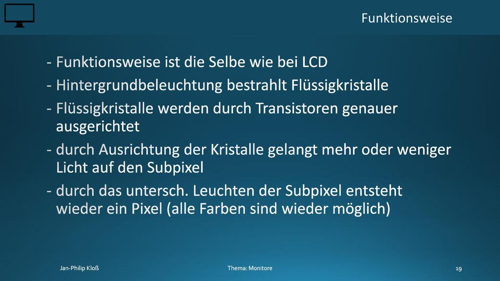 Funktionsweise ist die Selbe wie bei LCD