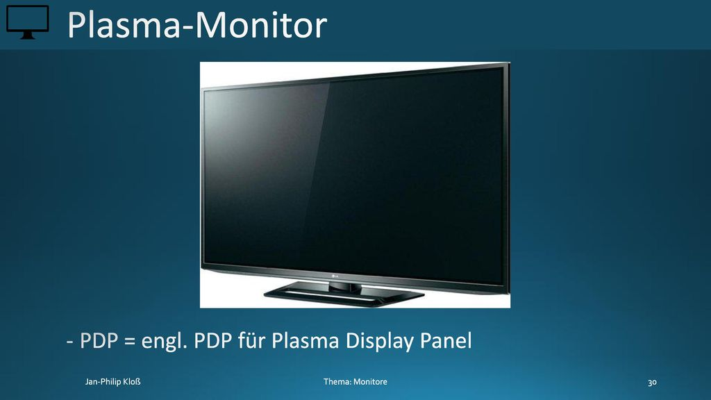 Plasma-Monitor PDP = engl. PDP für Plasma Display Panel