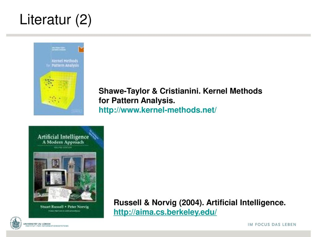 Literatur (2) Shawe-Taylor & Cristianini. Kernel Methods for Pattern Analysis. http://www.kernel-methods.net/