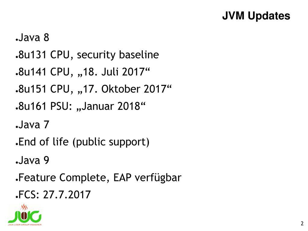 """JVM Updates Java 8. 8u131 CPU, security baseline. 8u141 CPU, """"18. Juli 2017 8u151 CPU, """"17. Oktober 2017"""